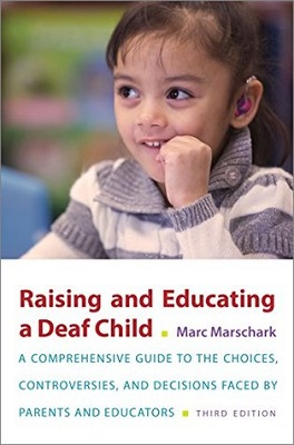 Raising and educating a deaf child: a comprehensive guide to the choices, controversies, and decisions faced by parents and educators by Marc Marschark