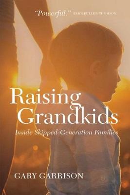 Raising grandkids: inside skipped-generation families by Gary Garrison