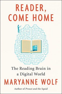 Reader, come home: the reading brain in a digital world by Maryanne Wolf; illustrated by Catherine Stoodley