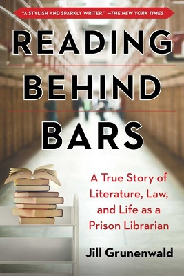 Reading behind bars: a true story of literature, law, and life as a prison librarian by Jill Grunenwald