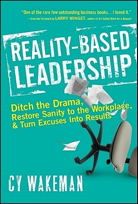 book cover for Reality-based leadership : ditch the drama, restore sanity to the workplace, and turn excuses into results / Cy Wakeman ; foreword by Larry Winget