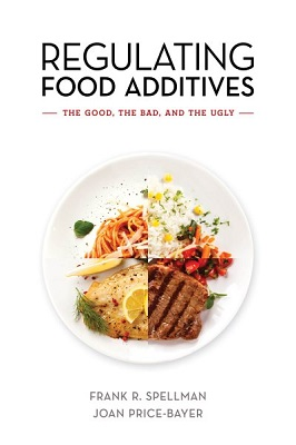 Regulating food additives: the good, the bad, and the ugly by Frank R. Spellman and Joan Price-Bayer