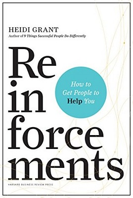 Reinforcements: how to get people to help you by Heidi Grant