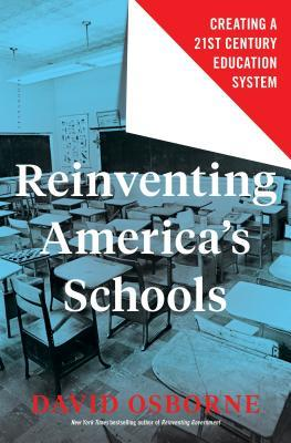 Reinventing America's schools : creating a 21st century education system by David Osborne