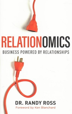 Relationomics: business powered by relationships by Dr. Randy Ross