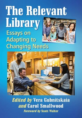 The relevant library: Essays on adapting to changing needs by Vera Gubnitskaia and Carol Smallwood; foreword by Scott Walter