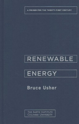 Renewable energy: a primer for the twenty-first century by Bruce Usher