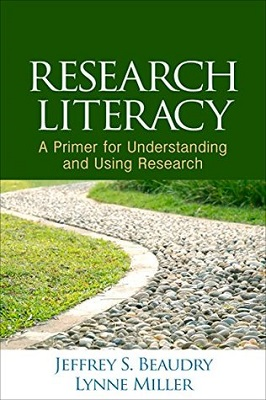Research literacy : a primer for understanding and using research by Jeffrey S. Beaudry and Lynne Miller