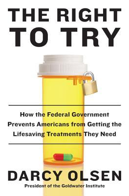 Book cover for The right to try : how the federal government prevents Americans from getting the life-saving treatments they need