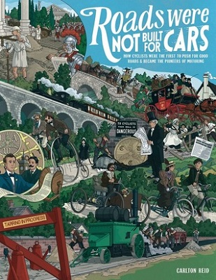 Book cover for Roads were not built for cars : how cyclists were the first to push for good roads & became the pioneers of motoring