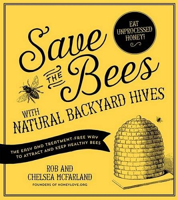Book cover for Save the bees with natural backyard hives : the easy and treatment-free way to attract and keep healthy bees / Rob and Chelsea McFarland