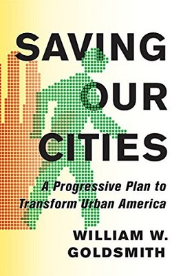 Saving our cities : a progressive plan to transform urban America by William W. Goldsmith