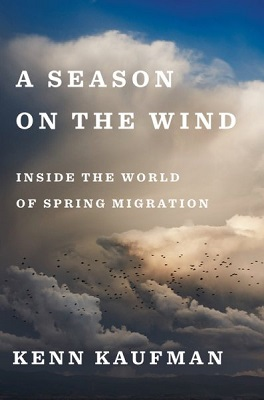 A season on the wind: inside the world of spring migration by Kenn Kaufman