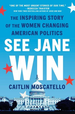 See Jane win: the inspiring story of the women changing American politics by Caitlin Moscatello