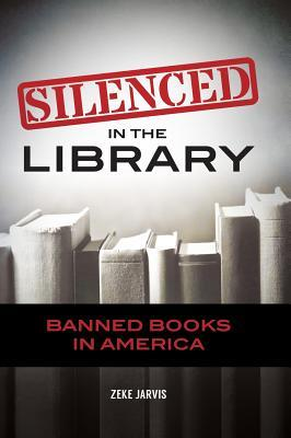 Silenced in the library: banned books in America by Zeke Jarvis