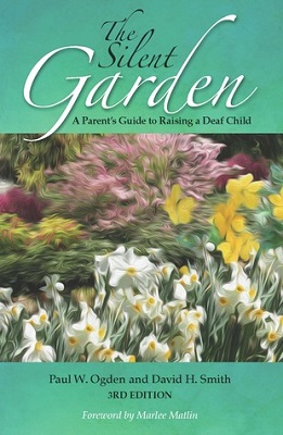 The silent garden : a parent's guide to raising a deaf child By Paul W. Ogden, David H. Smith
