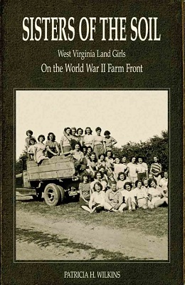 Sisters of the soil: West Virginia land girls on the World War II farm front by Patricia H. Wilkins
