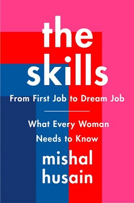 The Skills: From First Job to Dream Job―What Every Woman Needs to Know by Mishal Husain