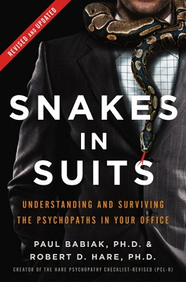 Snakes in suits: understanding and surviving the psychopaths in your office by Paul Babiak, Ph.D., and Robert D. Hare, CM, Ph.D.