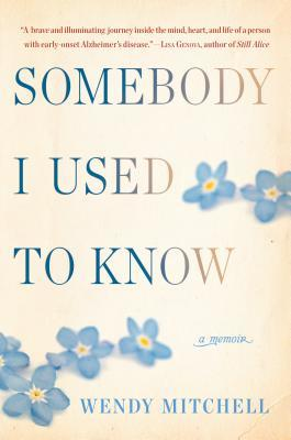 Somebody I used to know: a memoir by Wendy Mitchell, with Anna Wharton