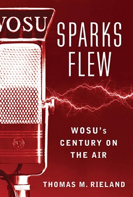 Sparks flew: WOSU's century on the air by Thomas M. Rieland