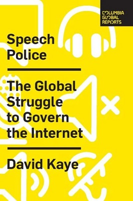 Speech police: the global struggle to govern the Internet by David Kaye