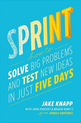 book cover for Sprint : how to solve big problems and test new ideas in just five days / Jake Knapp ; with John Zeratsky and Braden Kowitz