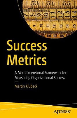 Success metrics : a multidimensional framework for measuring organizational success by Martin Klubeck