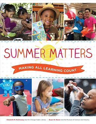 Summer matters : making all learning count by Elizabeth M. McChesney and the Chicago Public Library, Bryan W. Wunar and the Museum of Science and Industry ; with illustrations by Steve Musgrave