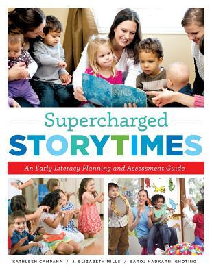 Supercharged storytimes : an early literacy planning and assessment guide by Kathleen Campana, J. Elizabeth Mills and Saroj Nadkarni Ghoting