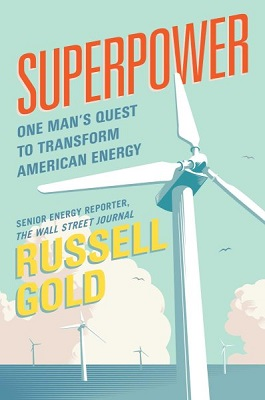 Superpower: one man's quest to transform American energy by Russell Gold