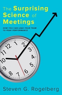 The surprising science of meetings: how you can lead your team to peak performance by Steven G. Rogelberg