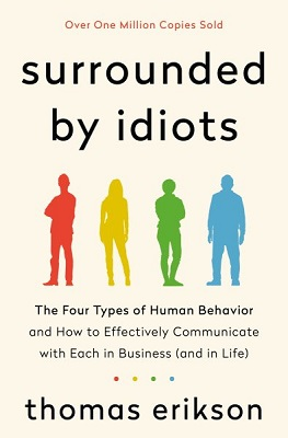 Surrounded by idiots: the four types of human behavior and how to effectively communicate with each in business (and in life) by Thomas Erikson; translated by Martin Pender and Rod Bradbury