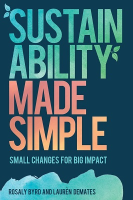 Sustainability made simple : small changes for big impact by Rosaly Byrd and Laurèn DeMates