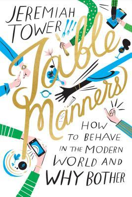 Table manners : how to behave in the modern world and why bother
