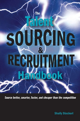 Book cover for The talent sourcing and recruitment handbook : source better, smarter, faster, and cheaper than the competition / by Shally Steckerl