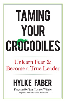 Taming your crocodiles: unlearn fear & become a true leader by Hylke Faber; foreword by Toni Townes-Whitley, Corporate Vice President, Microsoft