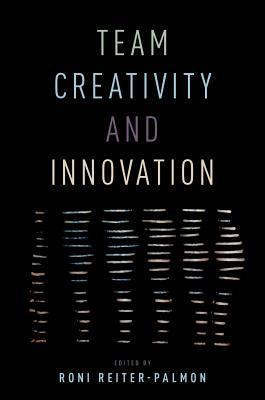 Team creativity and innovation edited by Roni Reiter-Palmon