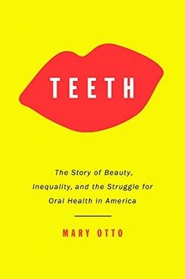 Teeth : the story of beauty, inequality, and the struggle for oral health in America