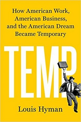 Temp: how American work, American business, and the American dream became temporary by Louis Hyman