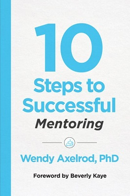 10 steps to successful mentoring by Wendy Axelrod; foreword by Beverly Kaye