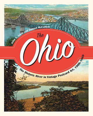 The Ohio : the historic river in vintage postcard art, 1900-1960 by John A. Jakle and Dannel McCollum