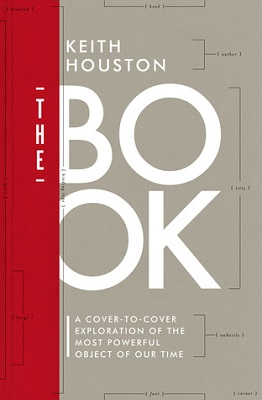 The book : a cover-to-cover exploration of the most powerful object of our time By Keith Houston