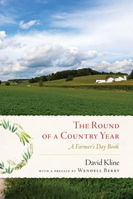 The round of a country year : a farmer's day book by David Kline ; preface by Wendell Berry