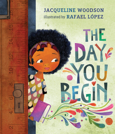 Book cover - The Day You Begin by Jacqueline Woodson, illustrated by Rafael López (Nancy Paulsen Books, 2018).