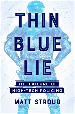 Thin Blue Lie: The Failure of High-Tech Policing by Matt Stroud
