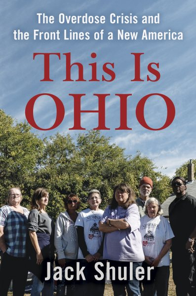 This Is Ohio: The Overdose Crisis and the FronThis Is Ohio: The Overdose Crisis and the Front Lines of a New Americat Lines of a New America