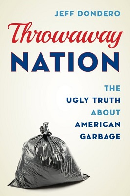 Throwaway nation: the ugly truth about American garbage by Jeff Dondero
