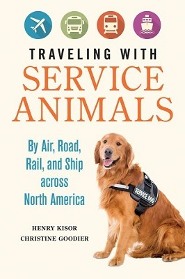 Traveling with service animals: by air, road, rail, and ship across North America by Henry Kisor and Christine Goodier