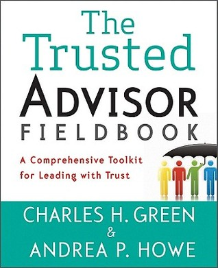 The trusted advisor fieldbook : a comprehensive toolkit for leading with trust
